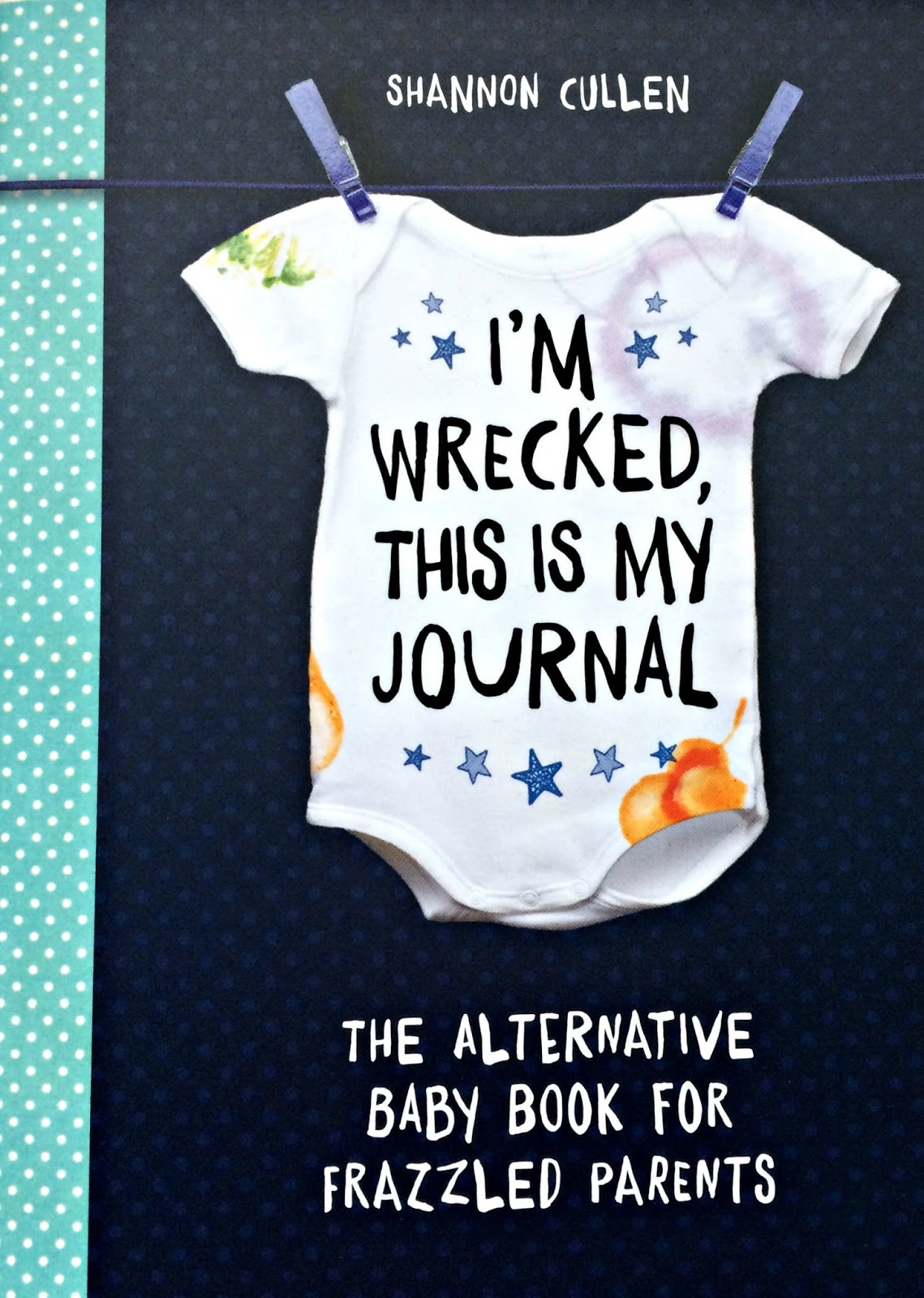 I'm Wrecked This Is My Journal The Alternative Baby Book For Frazzled Parents by Shannon Cullen front cover