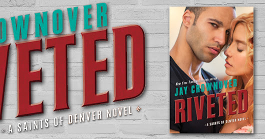 Release Day Launch+Giveaway: Riveted by Jay Crownover (Saints of Denver, #3)