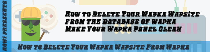 Delete Your Wapka Wapsite For Ever