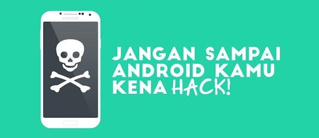 Cara Ampuh Mengatasi Android Dihack Orang Lain