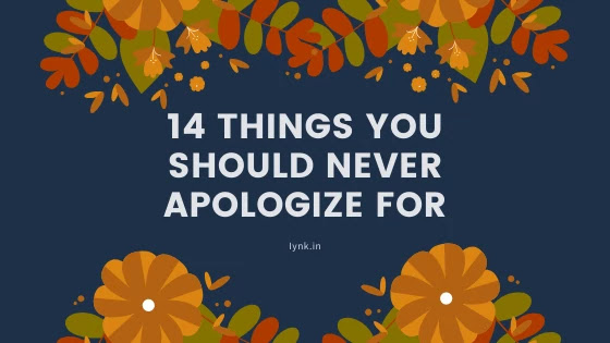 14 Things You Should Never Apologize For