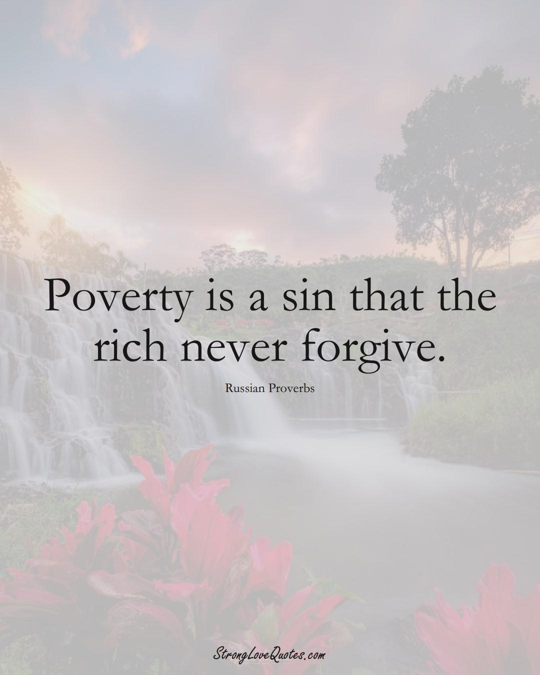 Poverty is a sin that the rich never forgive. (Russian Sayings);  #AsianSayings