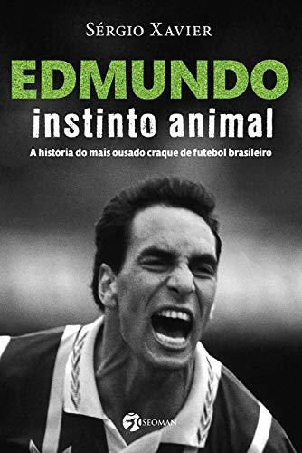 Edmundo – Instinto Animal - Sérgio Xavier
