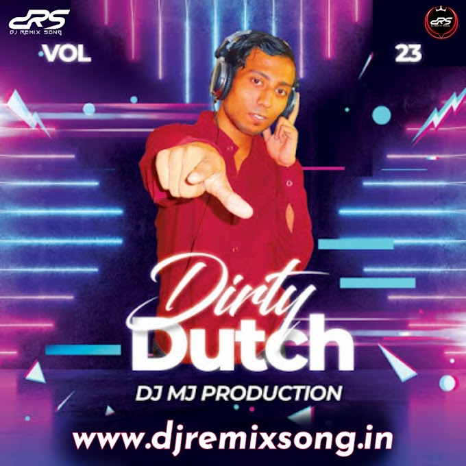 Dirty Dutch Vol 23 DJ Mj Production