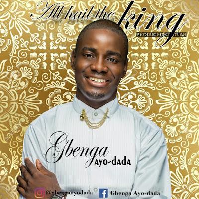 Music: All Hail The King – Gbenga Ayo-Dada