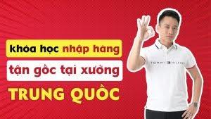 Khóa học hướng dẫn Nhập hàng tận gốc tại xưởng Trung Quốc - Hoàng Mạnh Cường