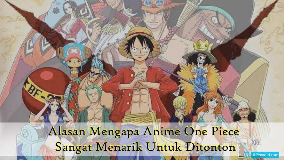 5 Alasan Mengapa Anime One Piece Sangat Menarik Untuk Ditonton