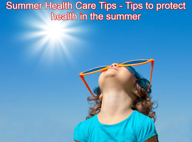Summer Health Care Tips - Tips to protect health in the summer