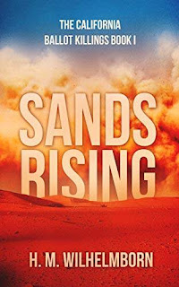 Sands Rising: The California Ballot Killings Book I - a pre-apocalyptic novel promotion service H.M. Wilhelmborn