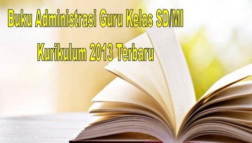 Buku Administrasi Guru Kelas SD/MI Kurikulum 2013 Terbaru
