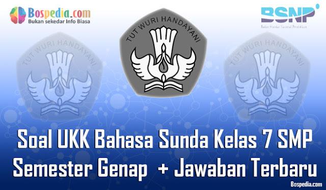 Soal UKK Bahasa Sunda Kelas 7 SMP/MTs Semester Genap  + Jawaban Terbaru