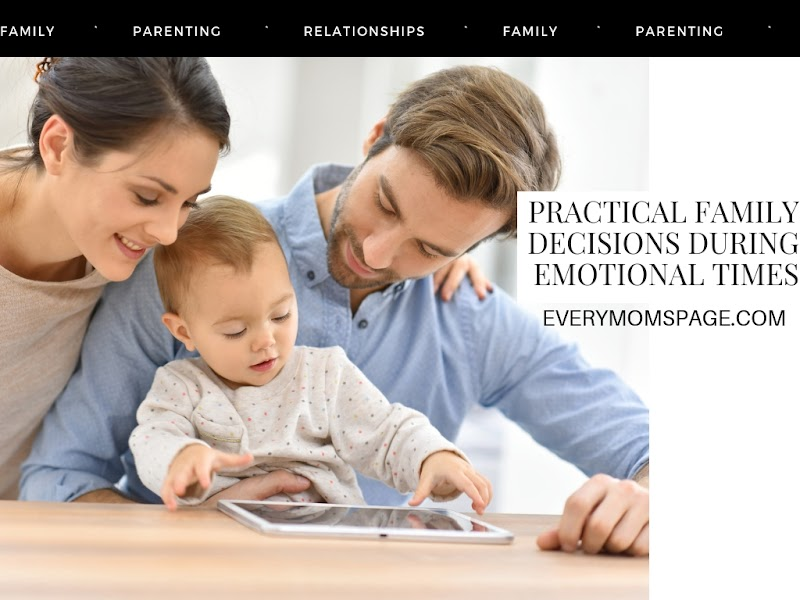 Practical Family Decisions During Emotional Times