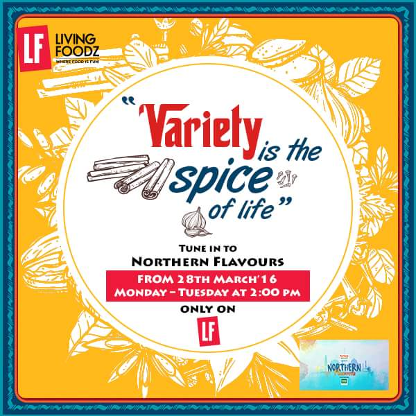 'Northern Flavours' with Ajay Chopra Living Foodz Tv Show Plot Wiki,Timing,Promo