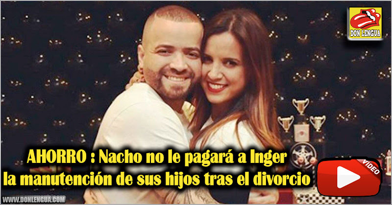 AHORRO : Nacho no le pagará a Inger la manutención de sus hijos tras el divorcio