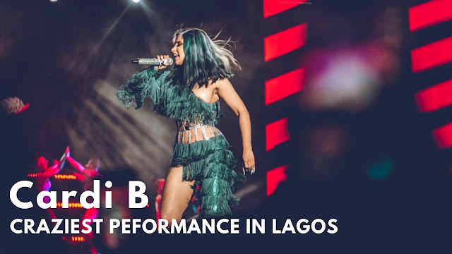 Watch Cardi B's Performance That Shut Down Lagos… It Was Mad O! (Mp4 Download) Full Video