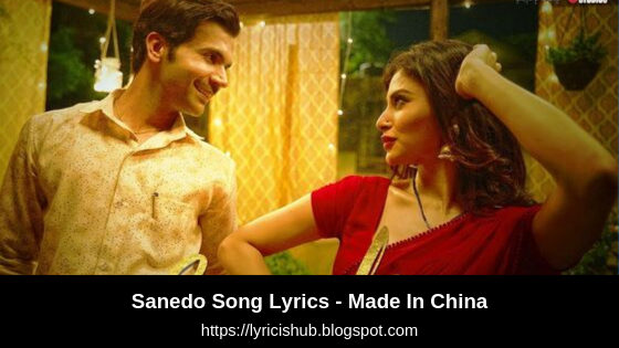 Sanedo Song Lyrics - Made In China | Rajkummar & Mouni | Mika Singh, Nikhita Gandhi, Benny Daya (Lyricishub)