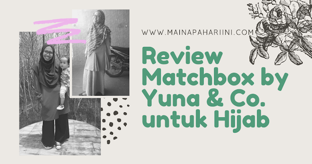 review Matchbox by Yuna & Co. untuk hijab