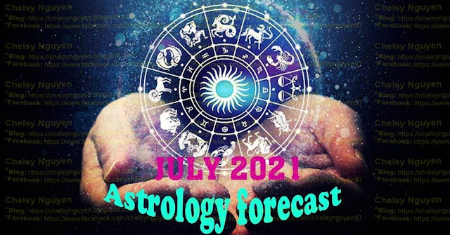 Dự báo chiêm tinh tháng 7 năm 2021, July 2021 Astrology forecast
