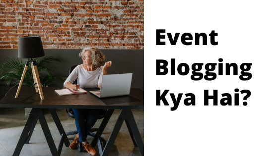 Event Blogging, Event blogging kya hai, event blogging tips, How to do event blogging, Event Blogging