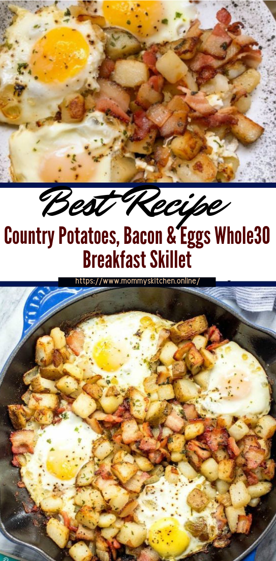 Country Potatoes, Bacon & Eggs Whole30 Breakfast Skillet #dinnerrecipe #food #amazingrecipe #easyrecipe