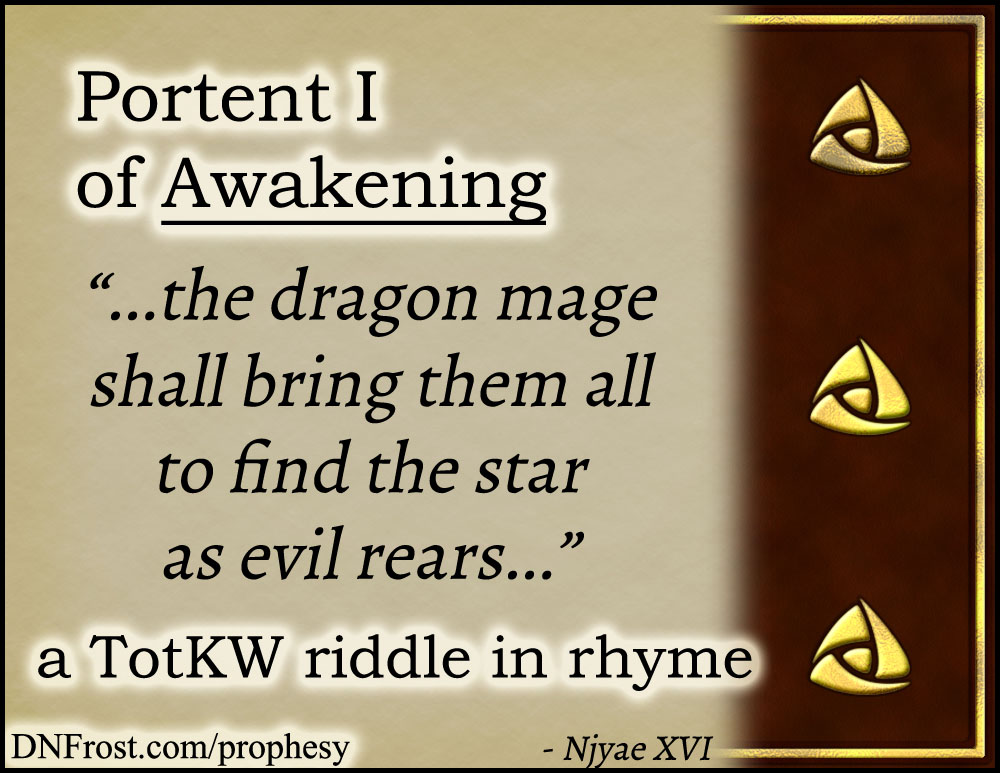 Portent I of Awakening: the dragon mage shall bring them all www.DNFrost.com/prophesy #TotKW A riddle in rhyme by D.N.Frost @DNFrost13 Part of a series.