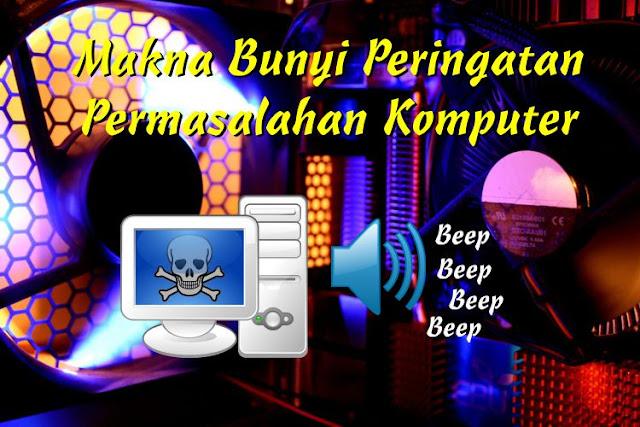 Makna Tanda Bunyi Beep Peringatan Suara Masalah Komputer
