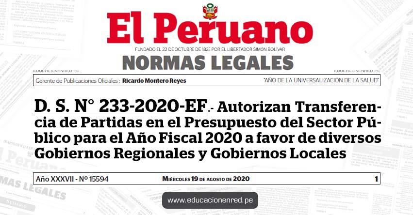 D. S. N° 233-2020-EF.- Autorizan Transferencia de Partidas en el Presupuesto del Sector Público para el Año Fiscal 2020 a favor de diversos Gobiernos Regionales y Gobiernos Locales