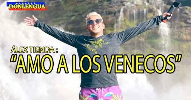 METIDA DE PATA   Álex Tienda dice ahora que ama a los VENECOS