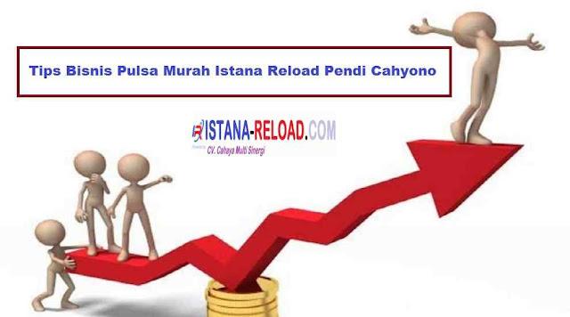 Tips Bisnis Pulsa Murah Istana Reload Pendi Cahyono