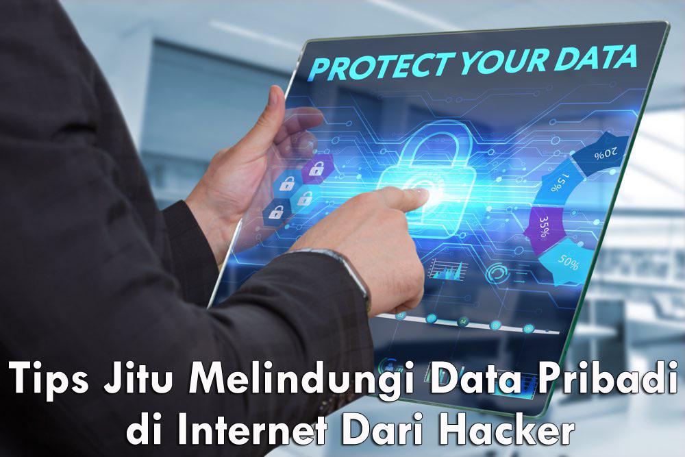 Tips Melindungi Data Pribadi di Internet