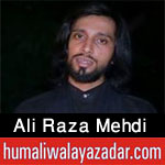 http://www.humaliwalayazadar.com/2017/07/ali-raza-mehdi-noha-2018.html