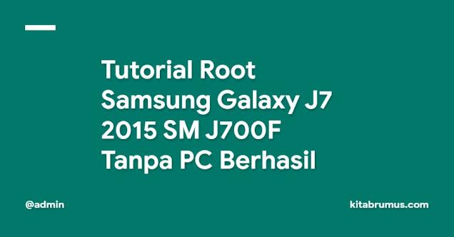 Tutorial Root Samsung Galaxy J7 2015 SM J700F Tanpa PC Berhasil