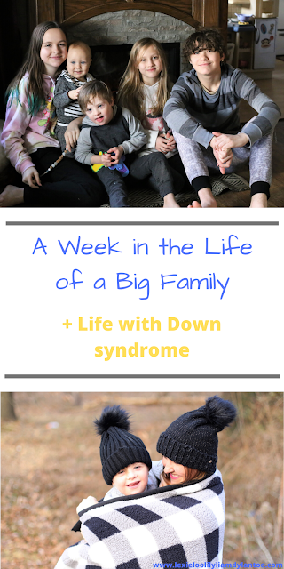 A Week in the Life of a Big Family + Life with Down syndrome {Week 3}