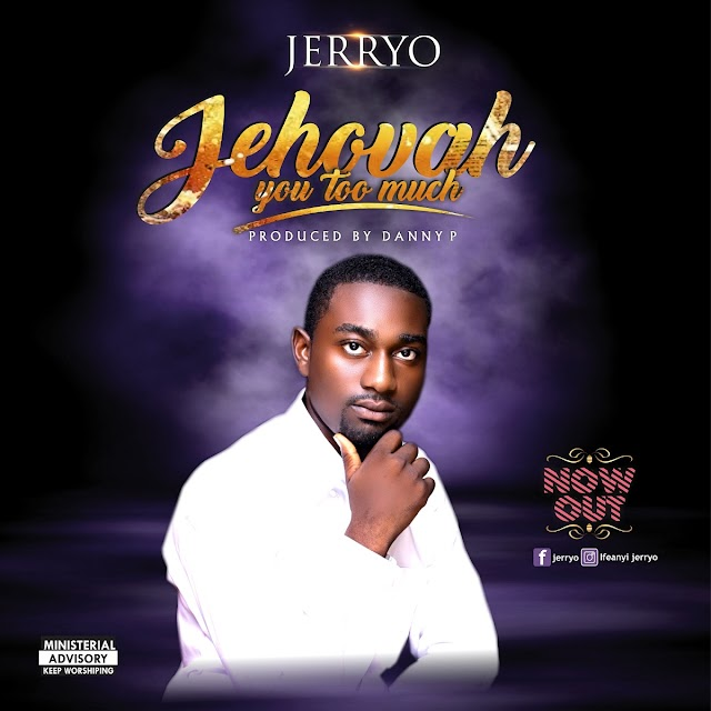 NEW MUSIC: JERRYO - JEHOVAH YOU TOO MUCH || @ifeanyi_jerryo @gospelminds_com