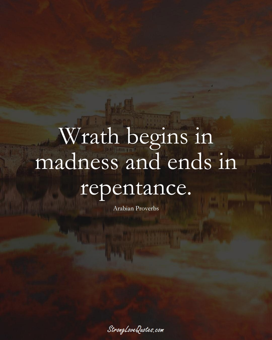 Wrath begins in madness and ends in repentance. (Arabian Sayings);  #aVarietyofCulturesSayings