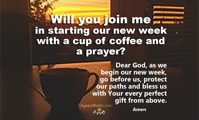 Will you join me in starting our new week with a cup of coffee and a prayer?