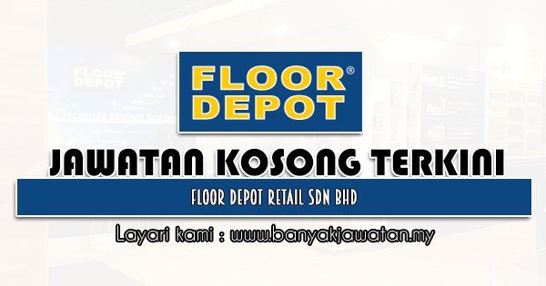 Jawatan Kosong 2021 di Floor Depot Retail Sdn Bhd