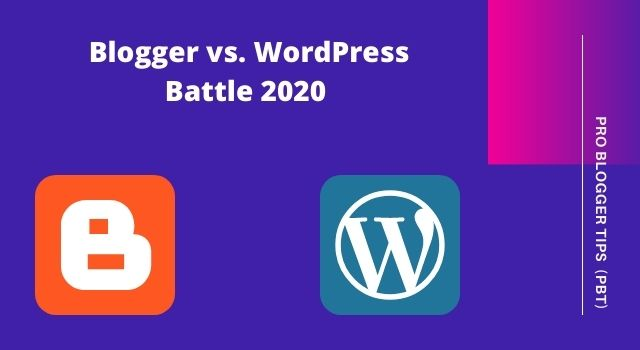 Blogger vs. WordPress which is better in 2020?