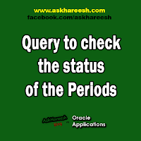 Query to check the status of the Periods, www.askhareesh.com