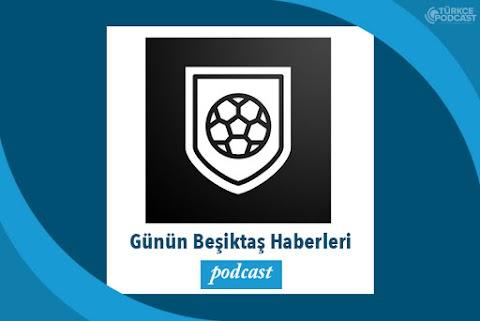 Günün Beşiktaş Haberleri Podcast