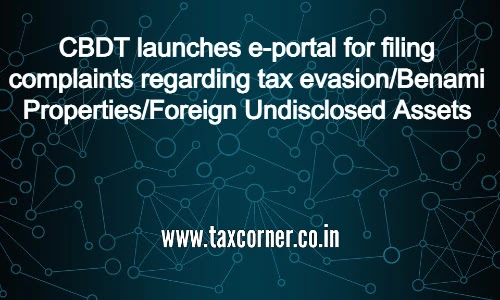 cbdt-launches-e-portal-for-filing-complaints-regarding-tax-evasion-benami-properties-foreign-undisclosed-assets