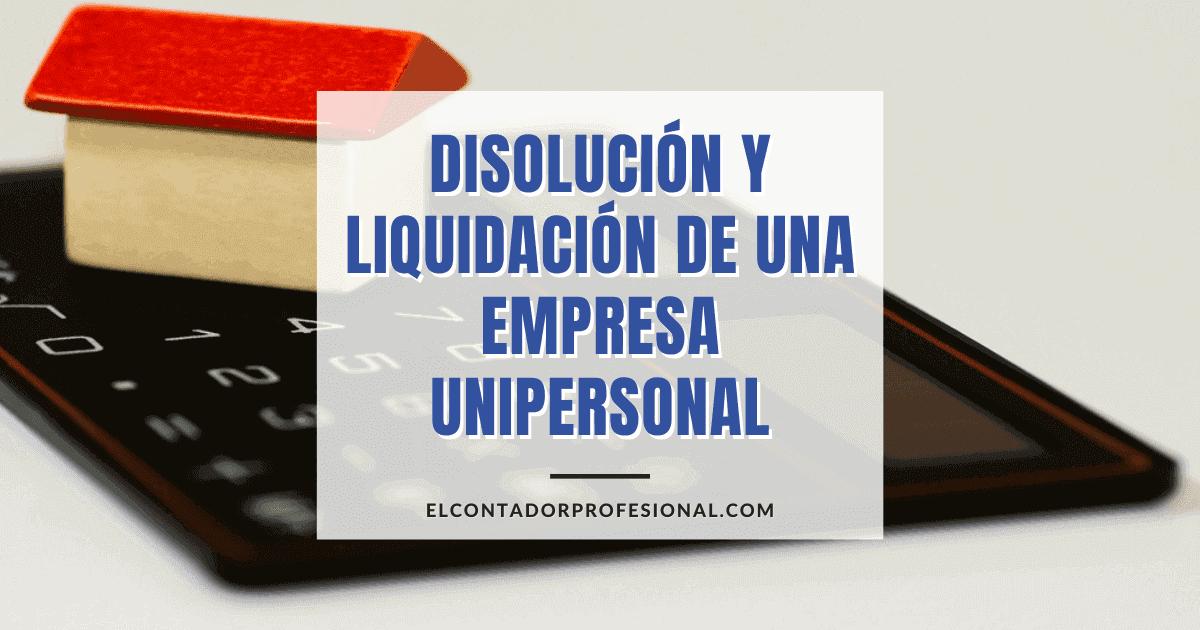 Disolución y Liquidación de una Empresa Unipersonal