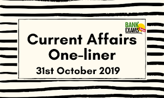 Current Affairs One-Liner: 31st October 2019