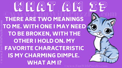 There are two meanings to me. With one I may need to be broken, with the other I hold on. My favorite characteristic is my charming dimple. What am I?