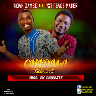 [ Download Music ] Noah Gambo - Chioma ( ft Pst Peace Maker )