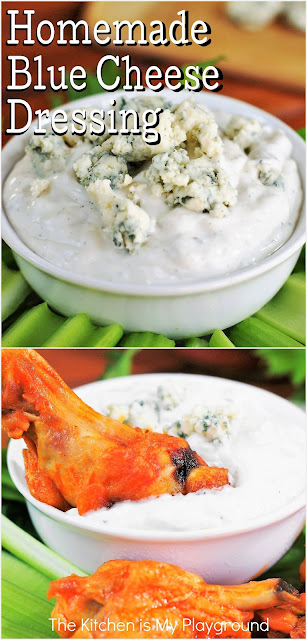 Homemade Blue Cheese Dressing ~ This is seriously the BEST blue cheese dressing recipe! It beats the bottled stuff, hands down. -- And makes for one fabulous dressing for salads, or a tasty dip for chips or wings.  www.thekitchenismyplayground.com