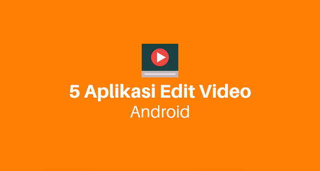 Rekomendasi-5-aplikasi-edit-video-android-terbaik