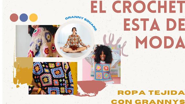 El crochet esta de moda: modelos de ropa tejidas con grannys