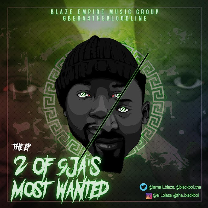 [MUSIC EP] A1 BLAZE X BLACKBOY STUNNER - 2 OF 9JA'S MOST WANTED THE E.P