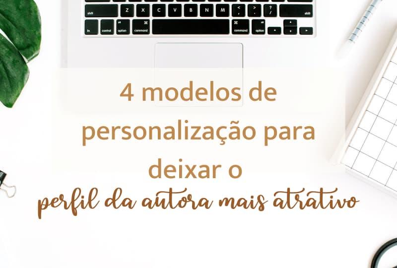 4 modelos de personalização para deixar o perfil da autora mais atrativo
